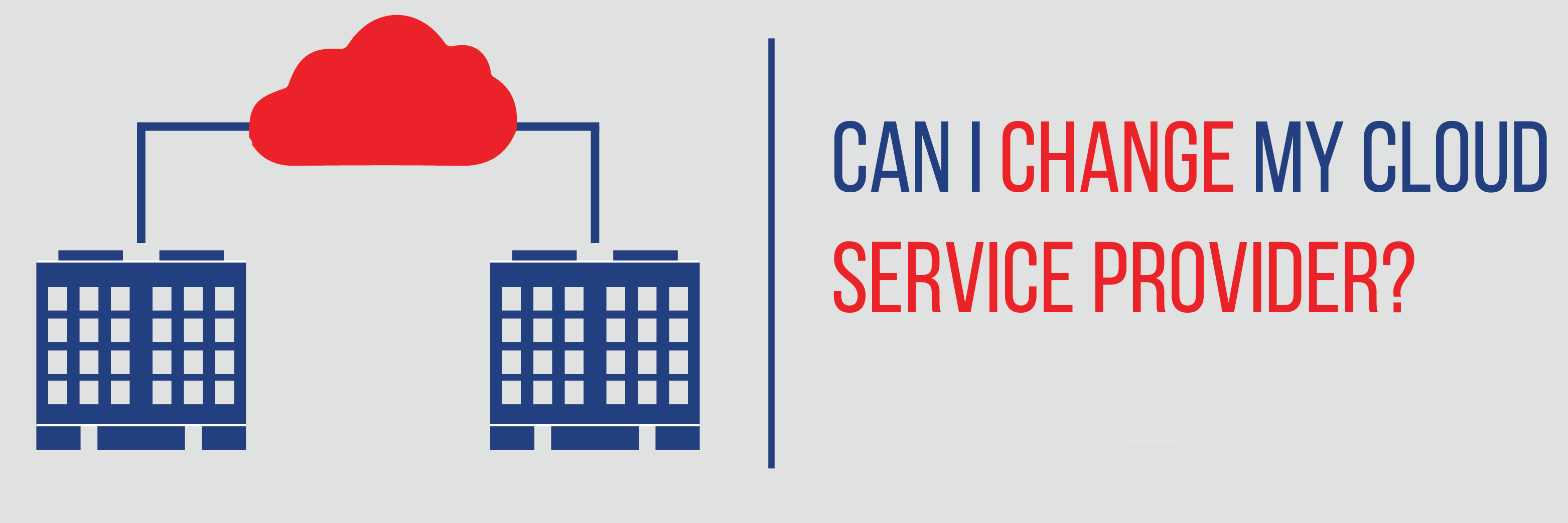 Can I change my Cloud Service Provider?